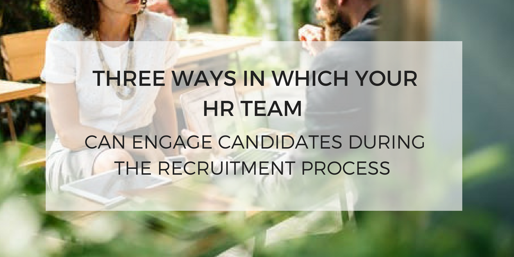three ways your HR team can engage candidates